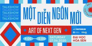 Talkshow Art of Next Gen: Một Diễn Ngôn Mới